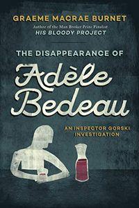 The Disappearance of Adele Bedeau by Graeme MaCrae Burnet