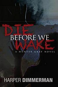 Die Before We Wake by Harper Dimmerman