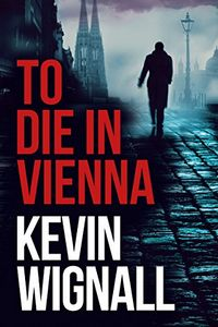 To Die in Vienna by Kevin Wignall
