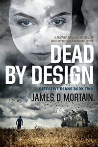 Dead by Design by James D. Mortain