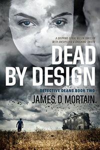 Dead by Design by James D. Mortain