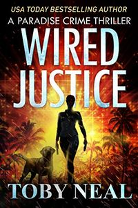 Wired Justice by Toby Neal
