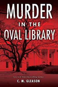 Murder in the Oval Library by C. M. Gleason