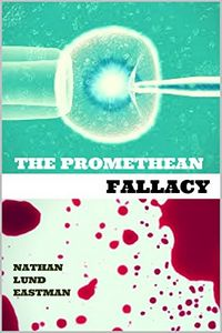 The Promethean Fallacy by Nathan Lund Eastman