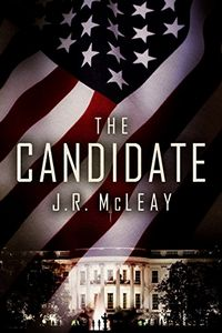 The Candidate by J. R. McLeay