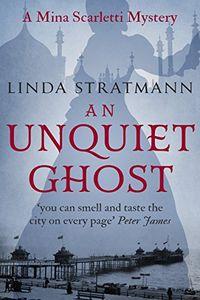 An Unquiet Ghost by Linda Stratmann