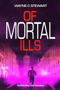 Of Mortal Ills by Wayne C. Stewart