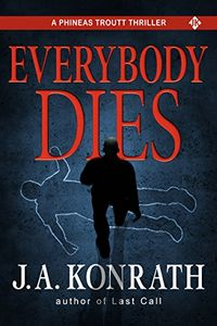 Everybody Dies by J. A. Konrath