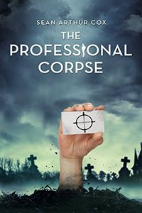 The Professional Corpse by Sean Arthur Cox