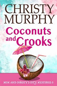 Coconuts and Crooks by Christy Murphy