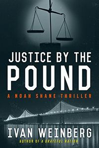 Justice by the Pound by Ivan Weinberg