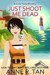 Just Shoot Me Dead by Anne R. Tan