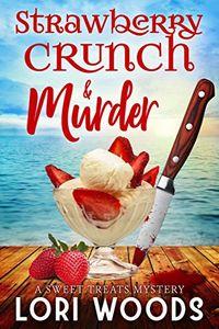 Strawberry Crunch & Murder by Lori Woods