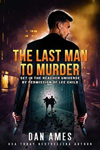 The Last Man to Murder by Dan Ames