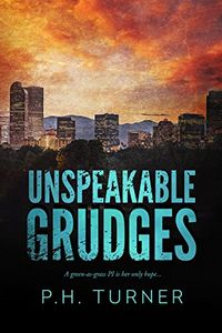 Unspeakable Grudges by P. H. Turner