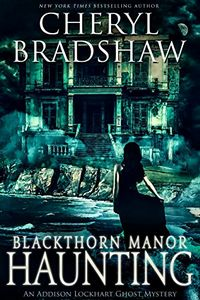 Blackthorn Manor Haunting by Cheryl Bradshaw