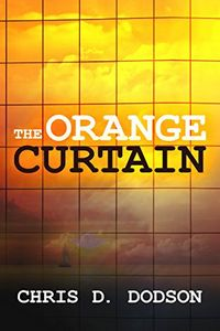 The Orange Curtain by Chris D. Dodson