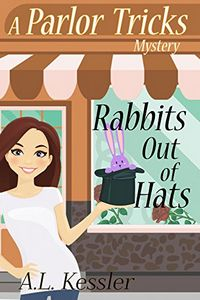 Rabbits Out of Hats by A. L. Kessler