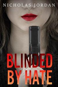Blinded by Hate by Nicholas Jordan