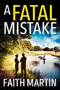 A Fatal Mistake by Faith Martin