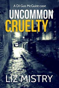 Uncommon Cruelty by Liz Mistry