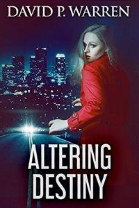Altering Destiny by David P. Warren