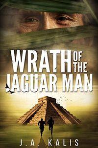 Wrath of the Jaguar Man by J. A. Kalis
