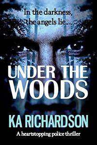 Under the Woods by K. A. Richardson