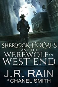 Sherlock Holmes and the Werewolf of West End by J. R. Rain and Chanel Smith