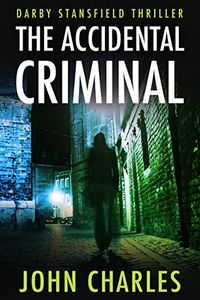 The Accidental Criminal by John Charles