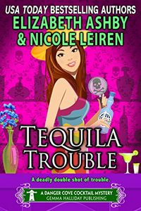 Tequila Trouble by Elizabeth Ashley and Nicole Leiren