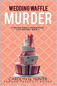 Wedding Waffle Murder by Carolyn Q. Hunter