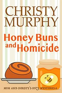 Honey Buns and Homicide by Christy Murphy