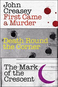 First Came a Murder, Death Round the Corner, and The Mark of the Crescent by John Creasey