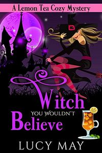 Witch You Wouldn't Believe by Lucy May