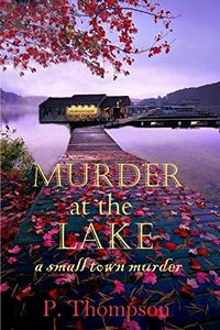 Murder at the Lake by P. Thompson