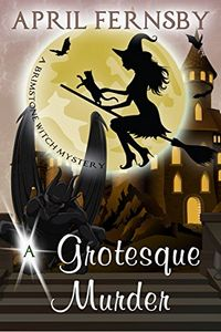 A Grotesque Murder by April Fernsby