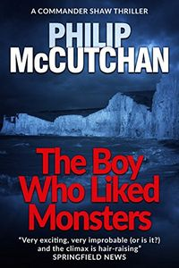 The Boy Who Liked Monsters by Philip McCutchan