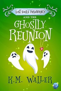 Lost Souls ParaAgency and the Ghostly Reunion by K. M. Waller