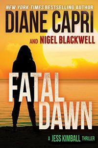 Fatal Dawn by Diane Capri and Nigel Blackwell