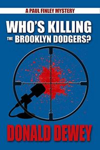 Who's Killing the Brooklyn Dodgers by Donald Dewey