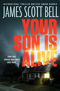 Your Son Is Alive by James Scott Bell