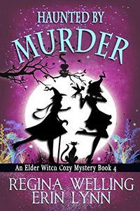Haunted by Murder by ReGina Welling and Eric Lynn