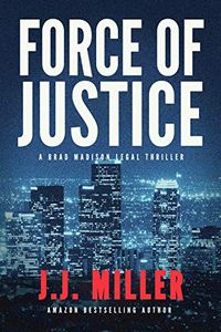 Force of Justice by J. J. Miller
