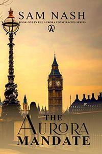 The Aurora Mandate by Sam Nash