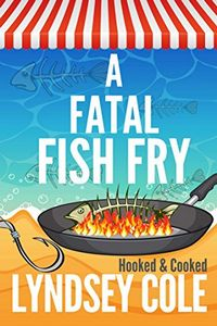 A Fatal Fish Fry by Lyndsey Cole