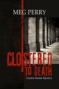 Cloistered to Death by Meg Perry