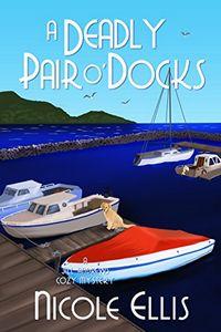 A Deadly Pair o'Docks by Nicole Ellis