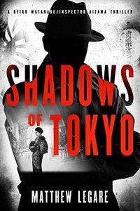 Shadows of Tokyo by Matthew Legare