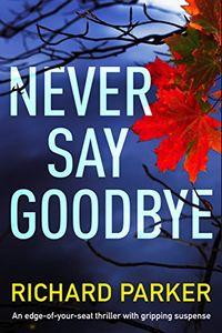 Never Say Goodbye by Richard Parker